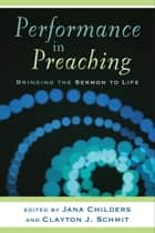 Performance in Preaching (Engaging Worship) ebook by Jana Childers,Clayton J. Schmit