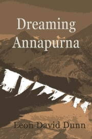 Dreaming Annapurna ebook by Leon David Dunn