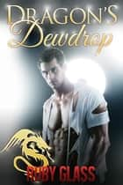 Dragon's Dewdrop (BBW/Billionaire Paranormal Erotic Romance) ebook by Ruby Glass