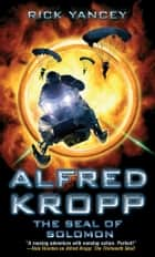 Alfred Kropp: The Seal of Solomon ebook by Rick Yancey