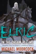 Elric In the Dream Realms ebook by Michael Moorcock