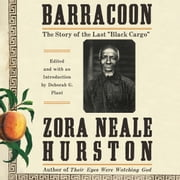 "Barracoon - The Story of the Last ""Black Cargo"" audiobook by Zora Neale Hurston"