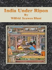 India Under Ripon ebook by Wilfrid Scawen Blunt