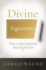 Divine Signatures - The Confirming Hand of God ebook by Gerald N. Lund