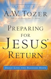 Preparing for Jesus' Return - Daily Live the Blessed Hope ebook by James L. Snyder, A.W. Tozer
