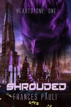 Shrouded - Heartstone, #1 ebook by Frances Pauli