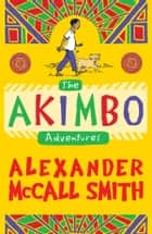 The Akimbo Adventures eBook by Alexander McCall Smith