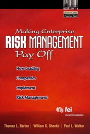 Making Enterprise Risk Management Pay Off: How Leading Companies Implement Risk Management ebook by Barton, Thomas L.