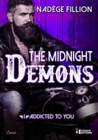 Addicted to you - The Midnight Demons, T1 eBook by Nadège Fillion