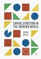 Capital Structure in the Modern World ebook by Anton Miglo