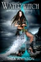Water Witch ebook by Thea Atkinson