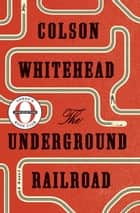 The Underground Railroad (Oprah's Book Club) eBook par Colson Whitehead