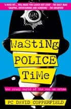 Wasting Police Time ebook by PC David Copperfield