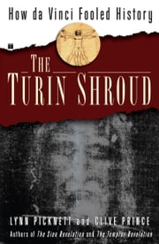 The Turin Shroud - How Da Vinci Fooled History ebook by Lynn Picknett,Clive Prince