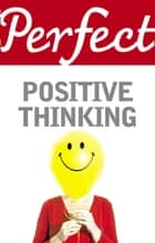 Perfect Positive Thinking ebook by Lynn Williams