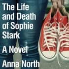 The Life and Death of Sophie Stark sesli kitap by Anna North