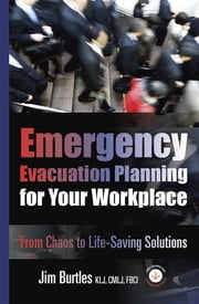 Emergency Evacuation Planning for Your Workplace - From Chaos to Life-Saving Solutions ebook by Jim Burtles,Kristen Noakes-Fry
