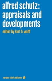 Alfred Schutz: Appraisals and Developments ebook by K.H. Wolff