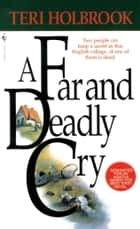A Far and Deadly Cry ebook by Teri Holbrook
