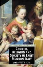 Church, Religion and Society in Early Modern Italy ebook by Christopher F. Black