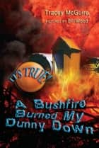 It's True! A bushfire burned my dunny down (8) ebook by Tracey McGuire, Bill Wood