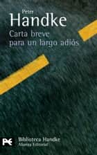 Carta breve para un largo adiós ebook by Peter Handke, Miguel Sáenz