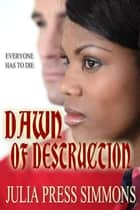 Dawn Of Destruction - Everyone Has To Die ebook by Julia Press Simmons