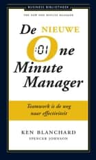 De nieuwe one minute manager - in weinig tijd grootse resultaten behalen ebook by Kenneth Blanchard, Ernst Frankemölle