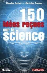 150 Idées reçues sur la science eBook by Christian CAMARA, Claudine GASTON