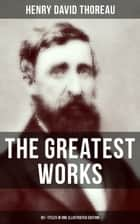 The Greatest Works of Henry David Thoreau – 92+ Titles in One Illustrated Edition - Walden, The Maine Woods, Cape Cod, A Yankee in Canada, Canoeing in the Wilderness… ebook by Henry David Thoreau, Clifton Johnson