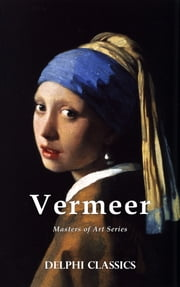 Delphi Complete Works of Johannes Vermeer (Masters of Art) ebook by Johannes Vermeer