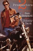 Two Prospectors - The Letters of Sam Shepard and Johnny Dark ebook by Sam Shepard, Johnny Dark, Chad Hammett