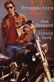 Two Prospectors - The Letters of Sam Shepard and Johnny Dark ebook by Sam Shepard,Johnny Dark