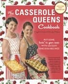The Casserole Queens Cookbook - Put Some Lovin' in Your Oven with 100 Easy One-Dish Recipes ebook by Crystal Cook, Sandy Pollock