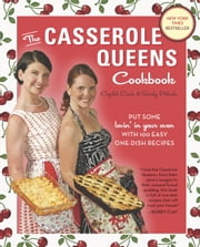 The Casserole Queens Cookbook - Put Some Lovin' in Your Oven with 100 Easy One-Dish Recipes ebook by Crystal Cook,Sandy Pollock