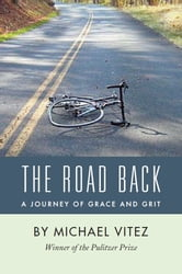 The Road Back: A Journey of Grace and Grit ebook by Michael Vitez