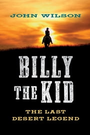 Billy the Kid - The Last Desert Legend ebook by John Wilson