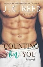 Counting On You ebook by J.C. Reed, Jackie Steele