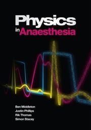 Physics in Anaesthesia ebook by Ben Middleton,Justin Phillips,Rik Thomas,Simon Stacey