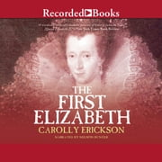 The First Elizabeth audiobook by Carolly Erickson