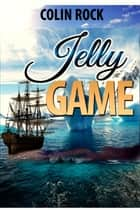 Jelly Game ebook by Colin Rock