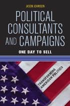 Political Consultants and Campaigns ebook by Jason Johnson