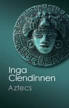 Aztecs ebook by Inga Clendinnen