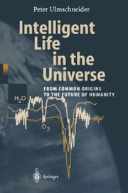 Intelligent Life in the Universe - Principles and Requirements Behind Its Emergence ebook by Peter Ulmschneider