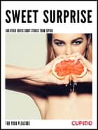 Sweet surprise - and other erotic short stories ebook by Cupido, Saga Egmont