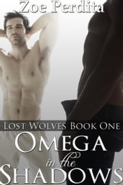 Omega in the Shadows (Lost Wolves Book One) ebook by Zoe Perdita