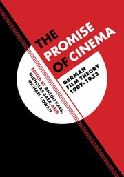 The Promise of Cinema - German Film Theory, 1907–1933 ebook by Anton Kaes,Nicholas Baer,Michael Cowan