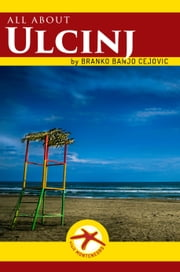 All about ULCINJ - City Tourist Guide ebook by Branko BanjO Cejovic