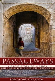 Passageways - A Short Story Collection ebook by Rebecca Carey Lyles,Peter Leavell,Lisa Michelle Hess, Valerie D. Gray