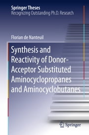 Synthesis and Reactivity of Donor-Acceptor Substituted Aminocyclopropanes and Aminocyclobutanes ebook by Florian de Nanteuil